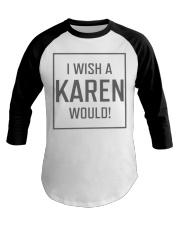I Wish A Karen Would Shirt Baseball Tee tile