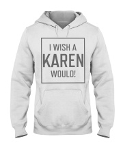 I Wish A Karen Would Shirt Hooded Sweatshirt thumbnail