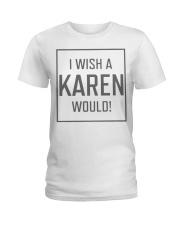 I Wish A Karen Would Shirt Ladies T-Shirt tile