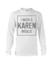 I Wish A Karen Would Shirt Long Sleeve Tee tile