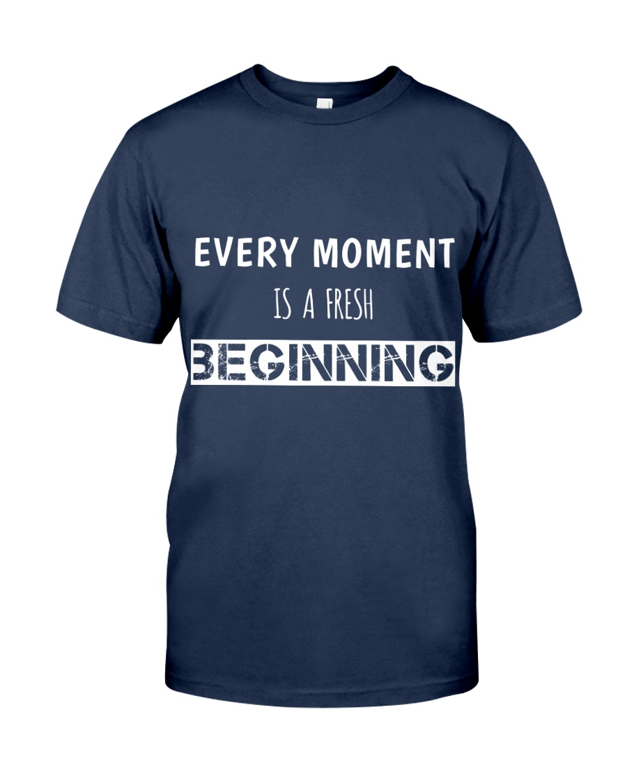 Every moment is fresh beginning Classic T-Shirt