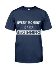 Every moment is fresh beginning Classic T-Shirt front