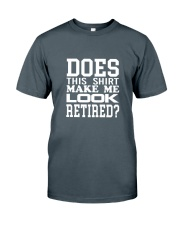 Does This Shirt Make Me Look Retired Classic T-Shirt front