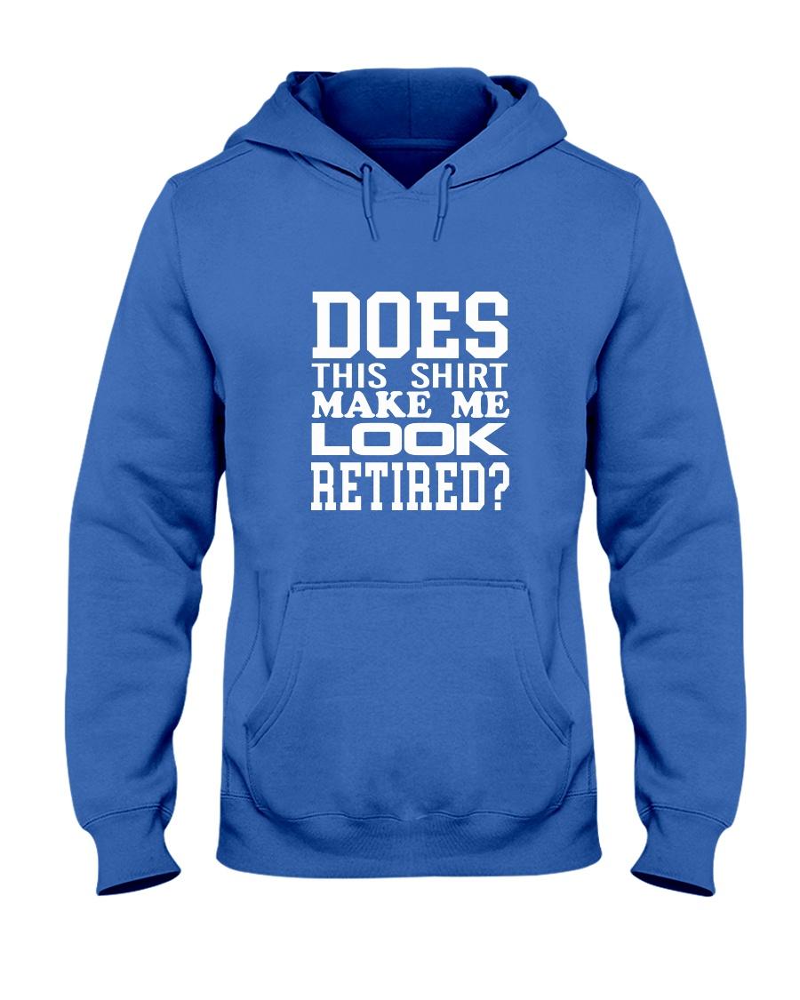 Does This Shirt Make Me Look Retired Hooded Sweatshirt