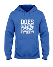 Does This Shirt Make Me Look Retired Hooded Sweatshirt front
