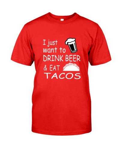 I Just Want To Drink Beer And Eat Tacos