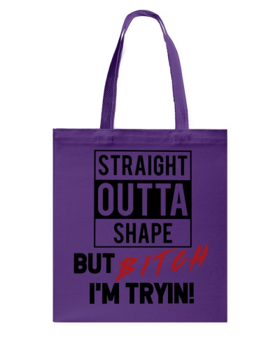 Outta Shape but bitch I'm tryin