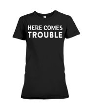 here comes trouble see what i mean Premium Fit Ladies Tee thumbnail