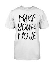 MAKE YOUR MOVE light inspirational shirts Classic T-Shirt front