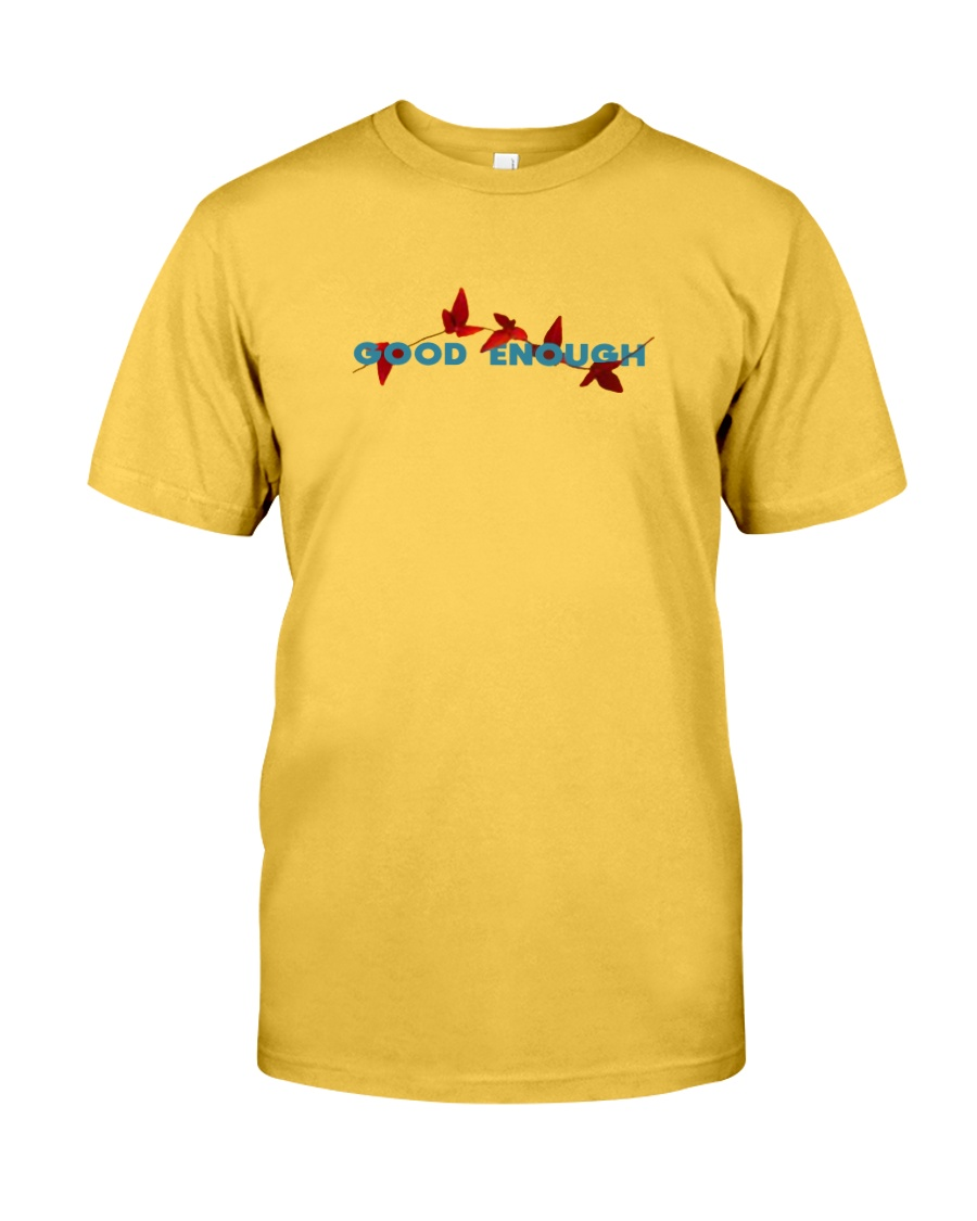 GOOD ENOUGH YELLOW T SHIRT HOODIE Classic T-Shirt