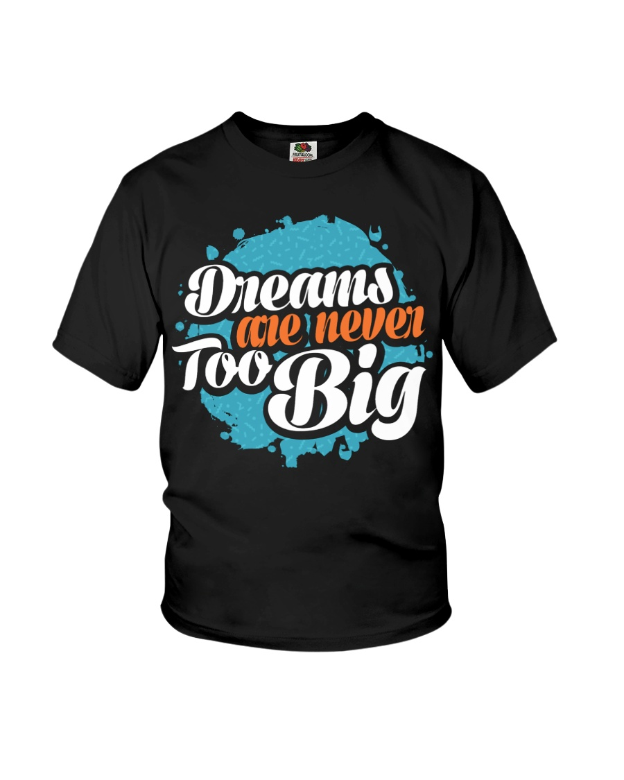 Dreams Are Never Too Big Youth T-Shirt