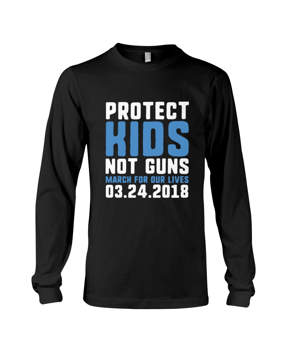 March for Our Lives Shirt Protect Kids Not Guns Long Sleeve Tee