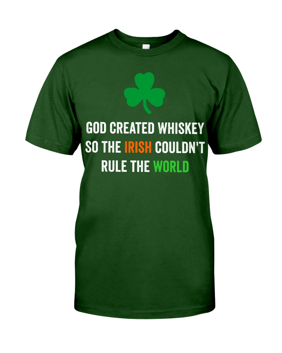 God created Whiskey so the Irish couldn't rule Classic T-Shirt