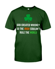 God created Whiskey so the Irish couldn't rule Classic T-Shirt front