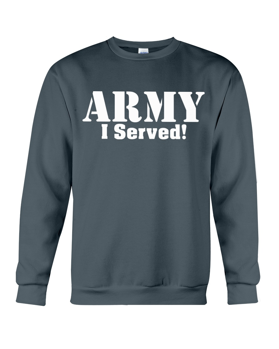Army: I served Crewneck Sweatshirt