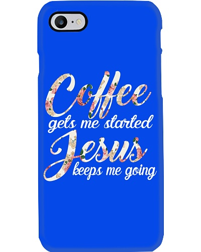 Coffee Gets Me Started Jesus Keeps Me Going