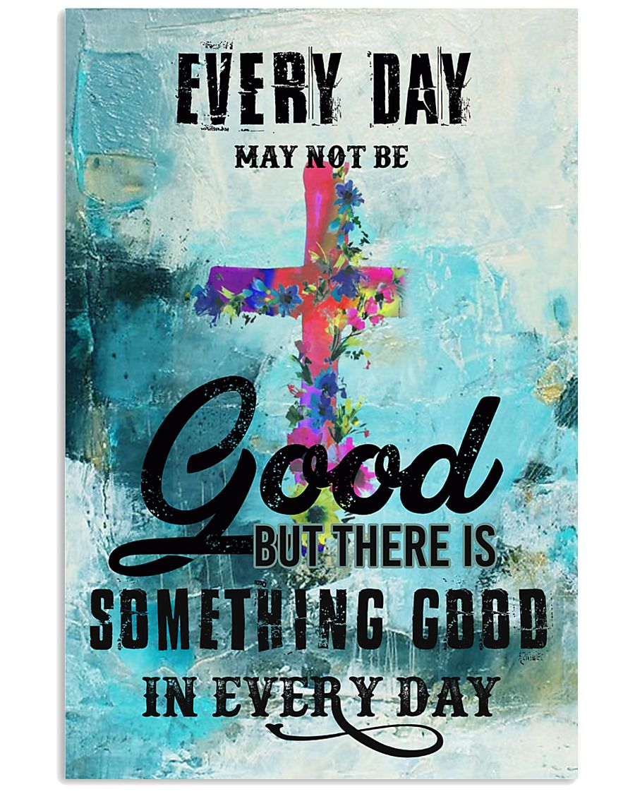 Every day may not be Good 11x17 Poster