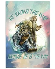 He Knows The Way Because He Is The Way 11x17 Poster front