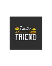 Im the friend Square Magnet thumbnail