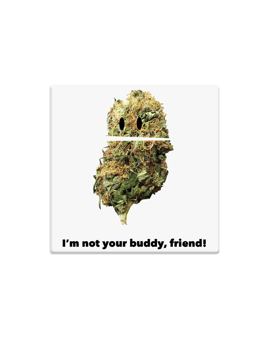 I'm Not Your Buddy Friend South Park Weed Square Magnet
