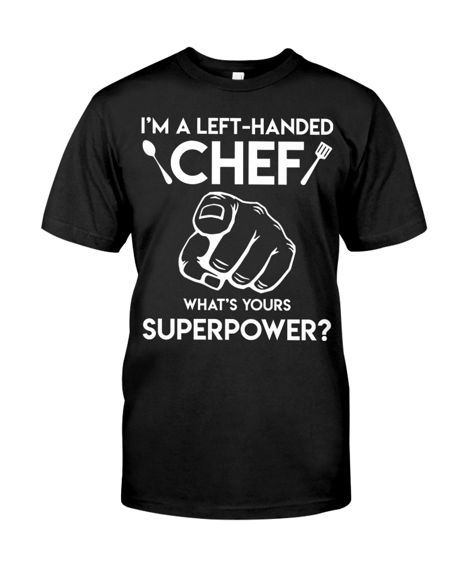 I'm A Left-handed Chef Shirt Classic T-Shirt