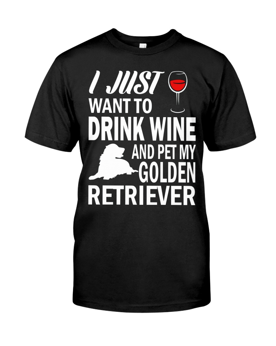 Mens I Just Want To Drink Wine Pet My Golden Retri Classic T-Shirt