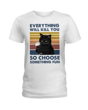 EVERYTHING WILL KILL YOU  Ladies T-Shirt front