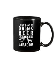 I Just Want To Drink Beer And Hang With My Labador Mug front