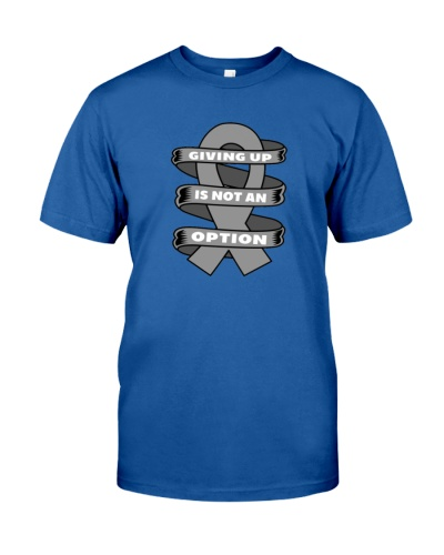 Giving up is not option-brain cancer t shirt