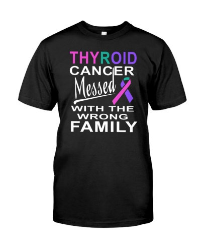 Thyroid cancer messed with the wrong family Shirt