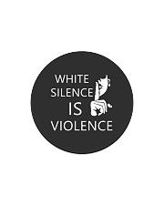 White silence is violence Circle Magnet thumbnail
