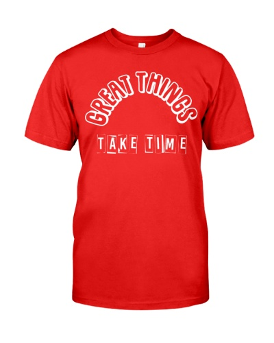 Great things take time t shirt inspirational quote