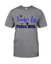 TEACHER LIFE AND POLICE WIFE Classic T-Shirt front