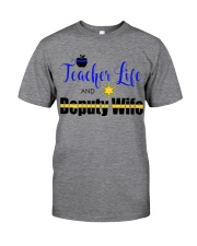 TEACHER LIFE AND DEPUTY WIFE Classic T-Shirt front