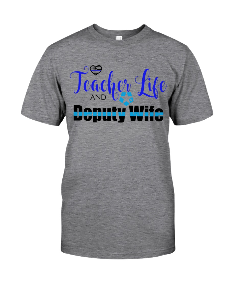 TEACHER LIFE AND DEPUTY WIFE Classic T-Shirt