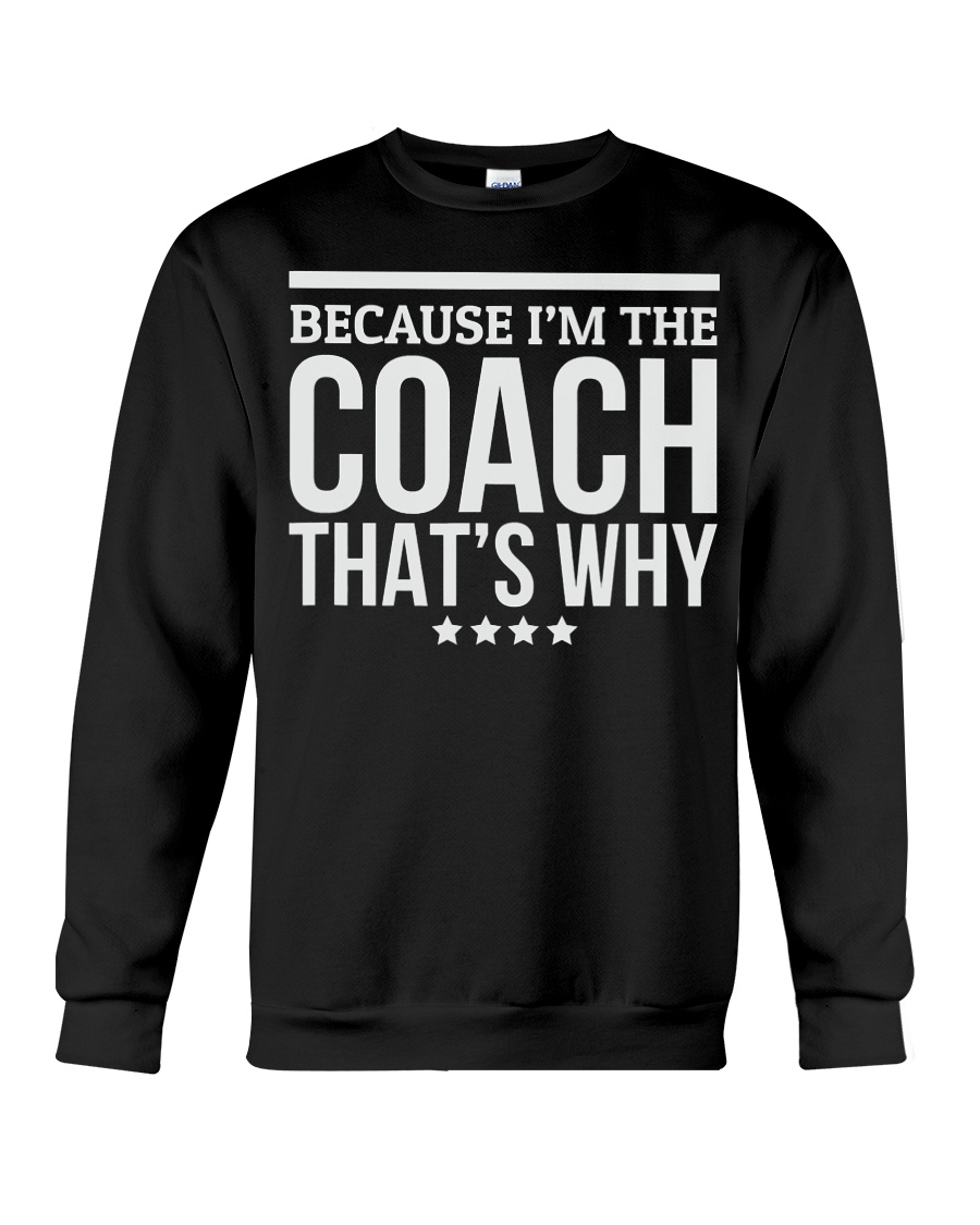 Because I'M The Coach That's Why Gift for  Crewneck Sweatshirt