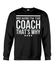 Because I'M The Coach That's Why Gift for  Crewneck Sweatshirt front
