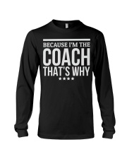 Because I'M The Coach That's Why Gift for  Long Sleeve Tee thumbnail