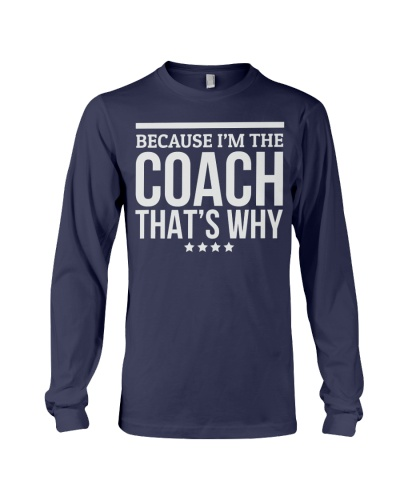 Because I'M The Coach That's Why Gift for