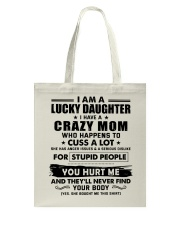 I Am Lucky Daughter I Have A Crazy Mom Tote Bag thumbnail