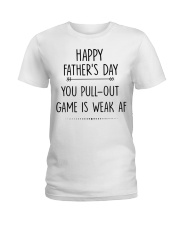 You Pull Out Game Is Weak Af Ladies T-Shirt thumbnail