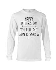 You Pull Out Game Is Weak Af Long Sleeve Tee thumbnail
