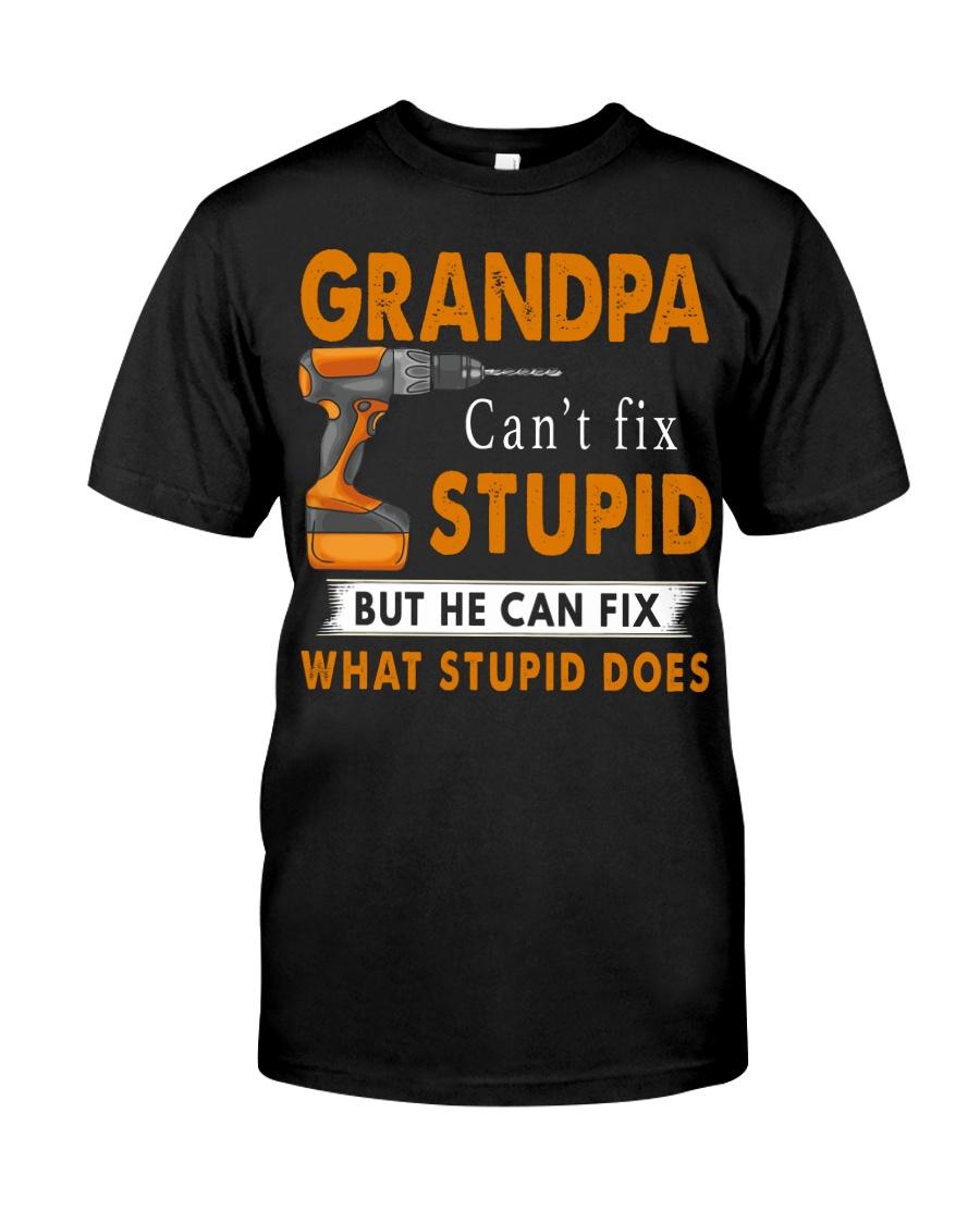 Grandpa Can Fix What Stupid Does Classic T-Shirt