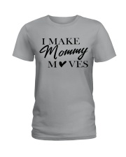 I Make Mommy Ladies T-Shirt front