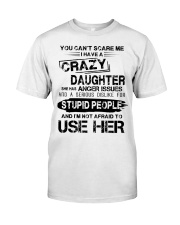 I Have A Crazy Daughter Classic T-Shirt front