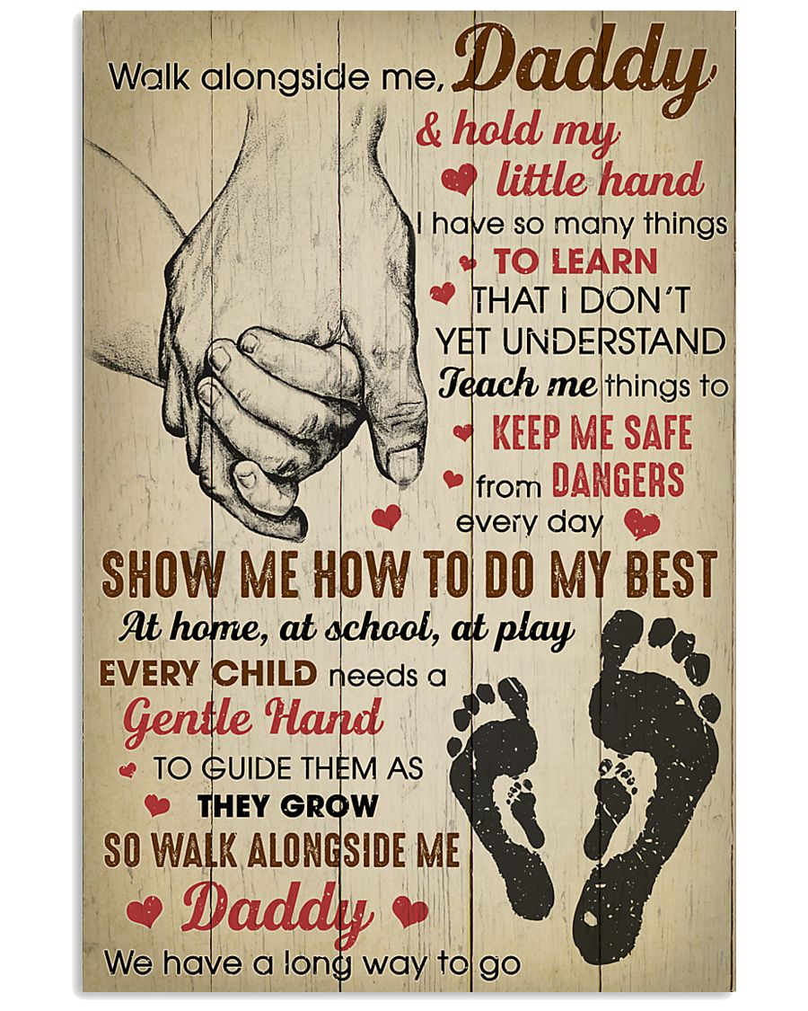 Walk alongside me Daddy and hold my little hand 11x17 Poster