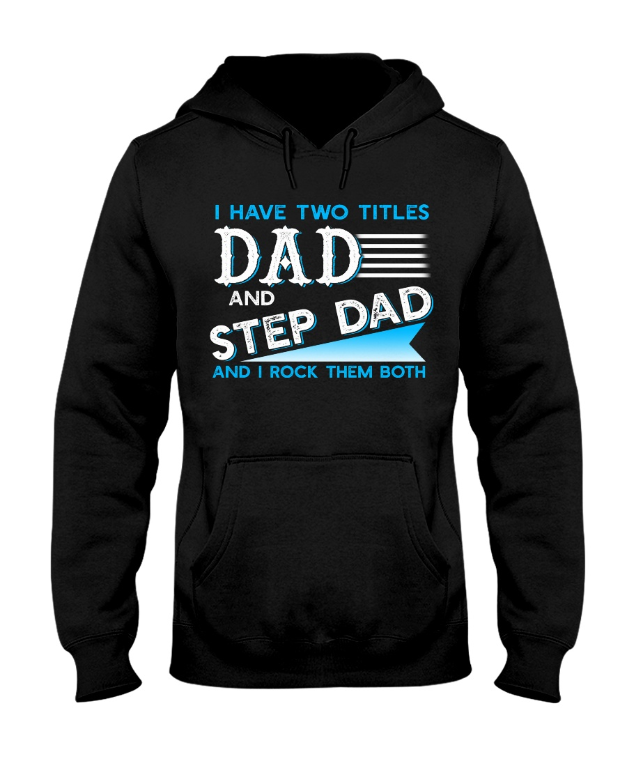 Two Titles Dad and Step Dad and I rock them both Hooded Sweatshirt