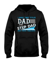 Two Titles Dad and Step Dad and I rock them both Hooded Sweatshirt front
