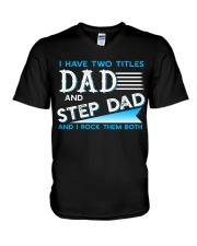 Two Titles Dad and Step Dad and I rock them both V-Neck T-Shirt thumbnail