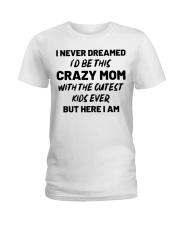 I Never Dreamed I'd Be This Crazy Mom Ladies T-Shirt front